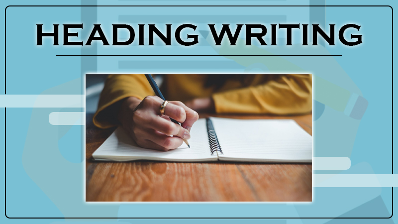 Heading Writing